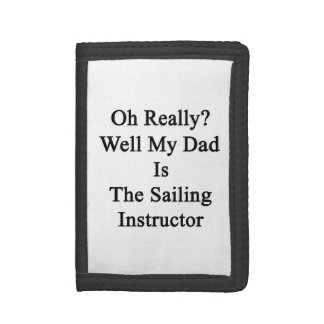 Oh Really Well My Dad Is The Sailing Instructor Trifold Wallets