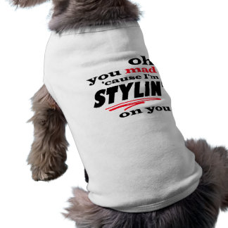 Oh You Mad Cause I'm Stylin On You Shirt