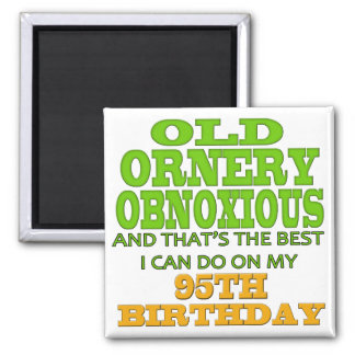 Old Ornery Obnoxious 95th Birthday Gifts Square Magnet