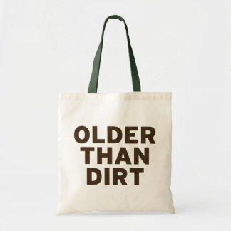 Older than Dirt Budget Tote Bag