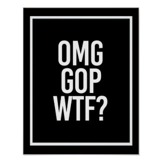 OMG GOP WTF -- - white - Poster