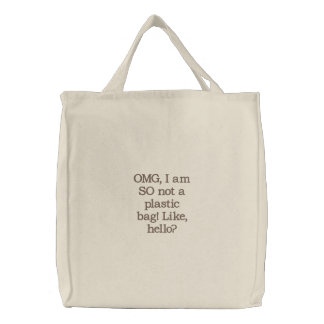 OMG, I am SO not a plastic bag! Like, hello? Embroidered Tote Bag
