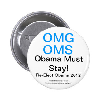 OMG OMS Obama Must Stay!  Re-Elect Obama 2012 6 Cm Round Badge