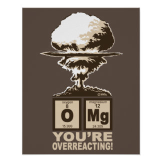 OMG! You are overreacting! Poster