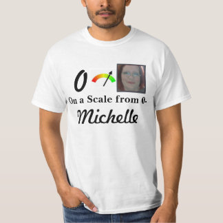 On a Scale From 0-Michelle T-Shirt