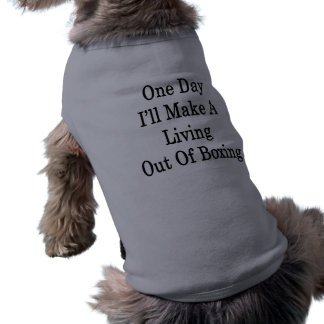 One Day I ll Make A Living Out Of Boxing Dog T Shirt