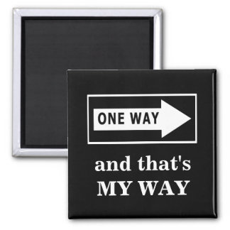 One Way. And that's MY WAY Square Magnet