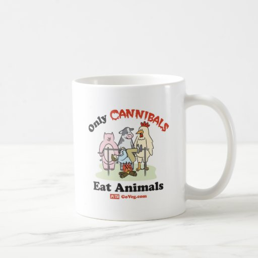 Only Cannibals Eat Animals Mug