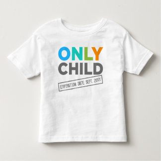 Only Child Expiration Date [Your Date] Toddler T-Shirt