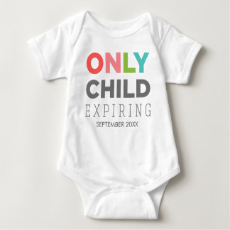 ONLY CHILD Expiring [YOUR DATE HERE] Baby Bodysuit