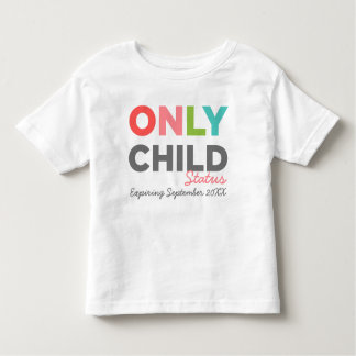 ONLY CHILD Status Expiring [Your Date Here] Toddler T-Shirt