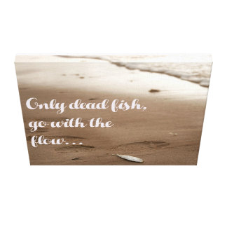 Only dead fish go with the flow | Funny Quote Canvas Print