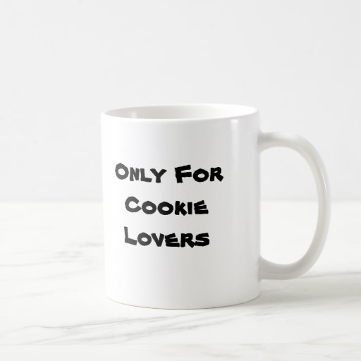Only For Cookie Lovers Cup! Coffee Mug