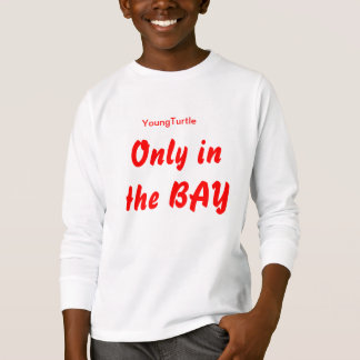 Only In the BAY T-Shirt