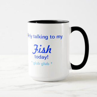 Only talking to my FISH today mug! Mug