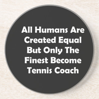 Only The Finest Become Tennis Coach Coaster