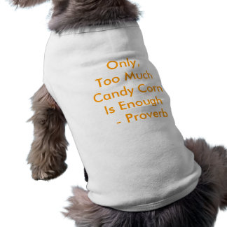 Only, Too Much Candy Corn Is Enough    - Proverb Shirt
