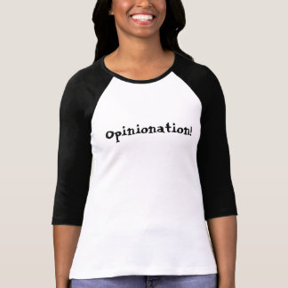 Opinionation! T-shirt