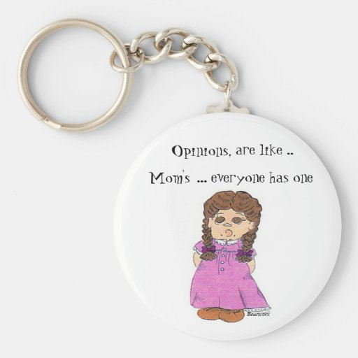 Opinions, are like Mom's Key Chain