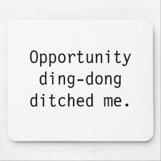 Opportunity ding-dong ditched me. mouse pad