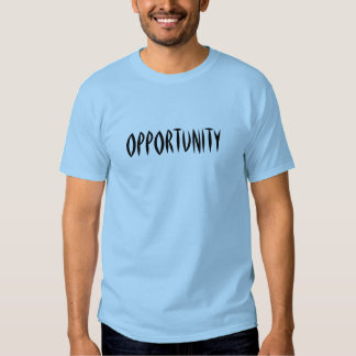 Opportunity T Shirts