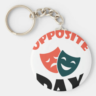 Opposite Day - Appreciation Day Basic Round Button Key Ring