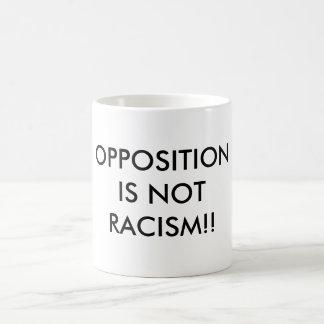 OPPOSITION IS NOT RACISM!! BASIC WHITE MUG