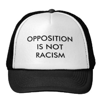OPPOSITION IS NOT RACISM CAP