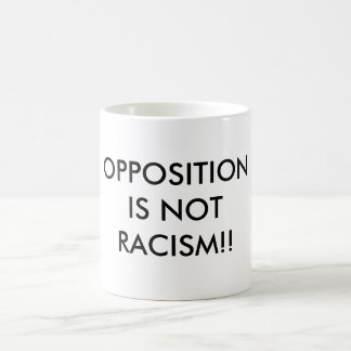 OPPOSITION IS NOT RACISM!! MUGS
