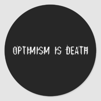 Optimism is Death Round Sticker