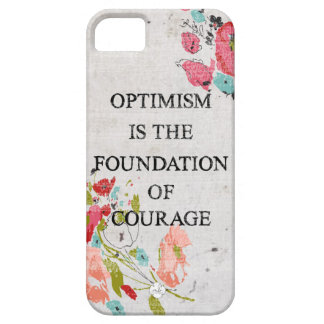 Optimism is the foundation of courage iPhone 5 covers