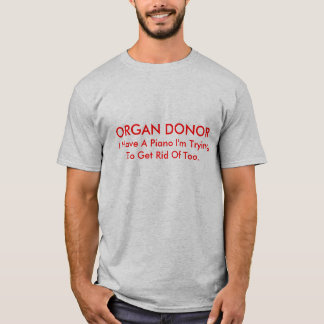 ORGAN DONOR, I Have A Piano I'm Trying To Get R... T-Shirt