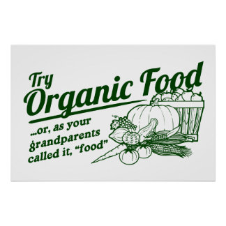 "Organic Food - your grandparents called it ""food"" Print"