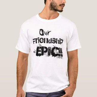 OUR Friendship is EPIC!! Mens T-Shirt