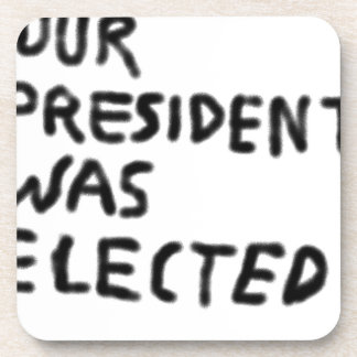 Our President Was Elected Coaster