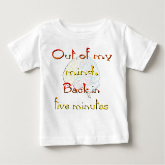 Out of My Mind, Back in five minutes Baby T-Shirt