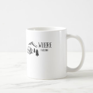 "Outdoor manly camping coffe mug ""Where I Belong"""