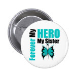 Ovarian Cancer Forever My Hero My Sister 6 Cm Round Badge