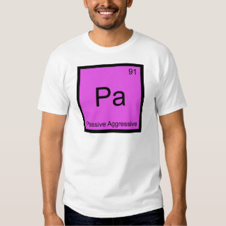 Pa - Passive Aggressive Chemistry Element Symbol T Shirt