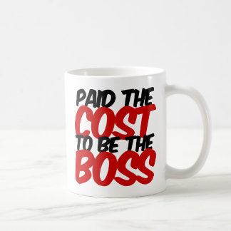Paid the cost to be the Boss Basic White Mug