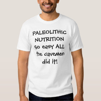 PALEOLITHIC NUTRITIONSo easy ALL the cavemen di... T-shirts