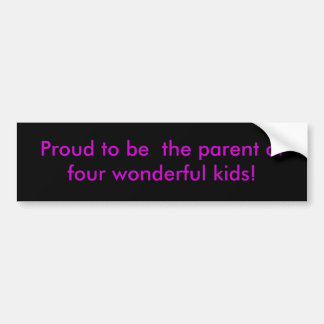 parent of four wonderful kids! bumper sticker