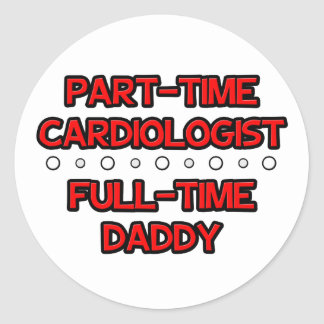 Part-Time Cardiologist .. Full-Time Daddy Stickers