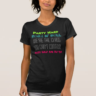 Party Hard, Rock n' Roll, We're the class you c... Tee Shirts