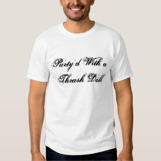 Party'd With a Thrash Doll T Shirt