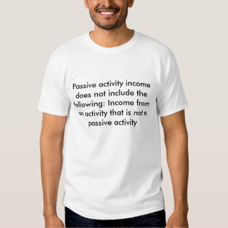 Passive activity income does not include the fo... t-shirt