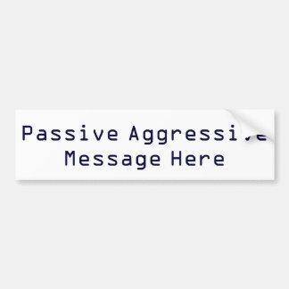 Passive Aggressive Message Bumper Sticker Car Bumper Sticker