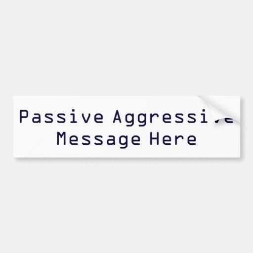 Passive Aggressive Message Bumper Sticker