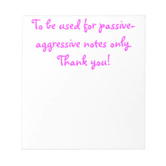Passive-Aggressive Notepads