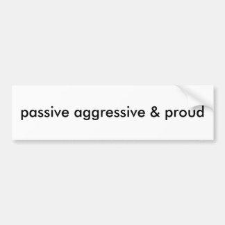 passive aggressive & proud  --  Bumper Sticker Car Bumper Sticker